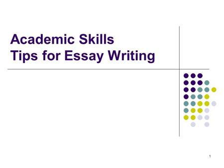1 Academic Skills Tips for Essay Writing. 2 Outline of today's lecture Academic skills Essay writing Paraphrasing Summarizing.