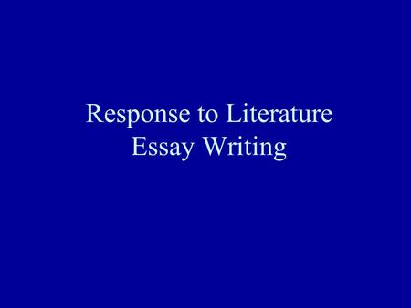 Response to Literature Essay Writing. Intro. Paragraph with thesis statement* Body Par. #1 Body Par. #2 Body Par. #3 (optional) Concluding Paragraph.