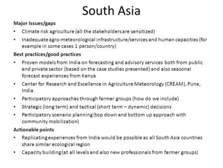 South Asia Major Issues/gaps Climate risk agriculture (all the stakeholders are sensitized) Inadequate agro-meteorological infrastructure/services and.