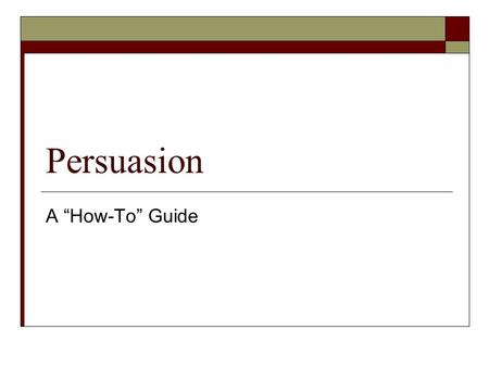 "Persuasion A ""How-To"" Guide. Persuasion  Focuses on problems that are serious  Focuses on problems that affect a large number of people Example: Global."
