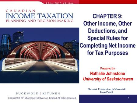 1 Electronic Presentations in Microsoft® PowerPoint® Prepared by Nathalie Johnstone University of Saskatchewan CHAPTER 9: Other Income, Other Deductions,