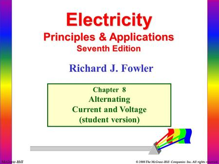 McGraw-Hill © 2008 The McGraw-Hill Companies Inc. All rights reserved. Electricity Principles & Applications Seventh Edition Chapter 8 Alternating Current.
