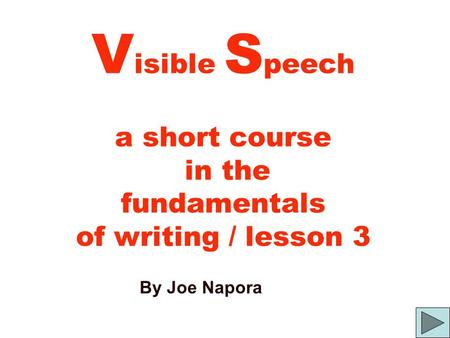 V isible S peech a short course in the fundamentals of writing / lesson 3 By Joe Napora.