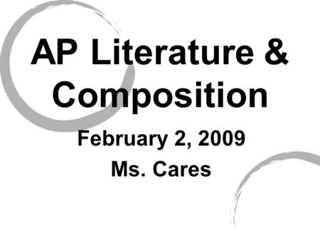 AP Literature & Composition February 2, 2009 Ms. Cares.