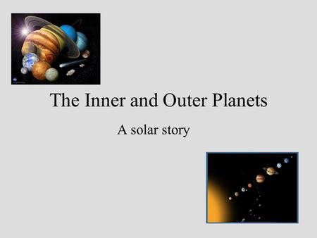 The Inner and Outer Planets A solar story. Astronomical Unit 1 AU = 149,597,870.691 kilometers (93,000,000 miles) Definition: An Astronomical Unit is.
