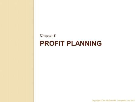 Copyright © The McGraw-Hill Companies, Inc 2011 PROFIT PLANNING Chapter 8.
