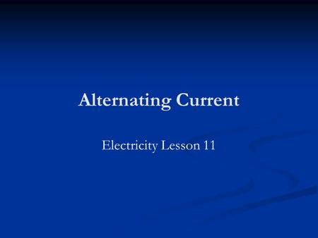 Alternating Current Electricity Lesson 11. Learning Objectives To know what is meant by alternating current. To know how to calculate the rms value of.