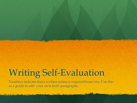 Writing Self-Evaluation Numbers indicate that a written action is required from you. Use this as a guide to edit your own body paragraphs.