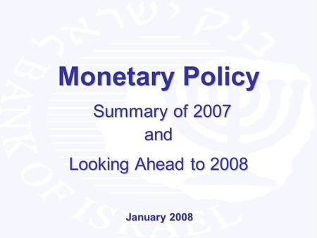 Monetary Policy Summary of 2007 and Looking Ahead to 2008 January 2008.