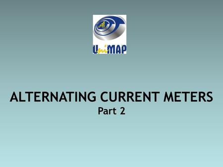 ALTERNATING CURRENT METERS Part 2. 2 Objectives Ability to know the operation & Analyzed D'Arsonval meter movement used with half wave rectification Abilty.