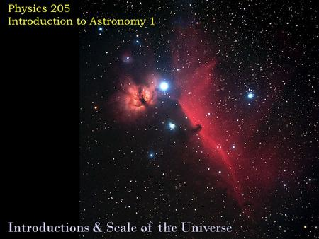 Physics 205 Introduction to Astronomy 1 Introductions & Scale of the Universe.
