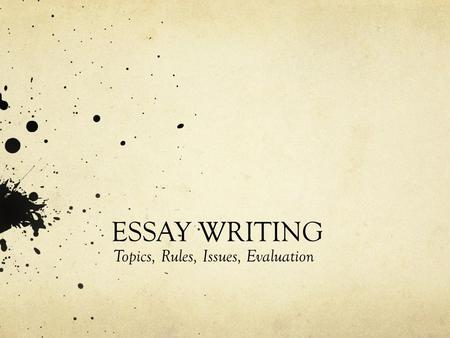 ESSAY WRITING Topics, Rules, Issues, Evaluation. Research Essay. Grading: 25%  Approx. 1800 words (with bibliography)  An independent analysis of any.