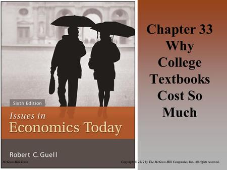 Copyright © 2012 by The McGraw-Hill Companies, Inc. All rights reserved.McGraw-Hill/Irwin Chapter 33 Why College Textbooks Cost So Much.