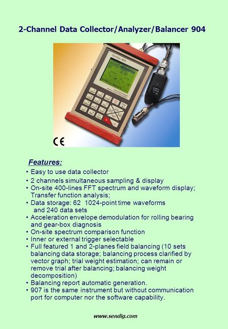 Features: Easy to use data collector 2 channels simultaneous sampling & display On-site 400-lines FFT spectrum and waveform display; Transfer function.