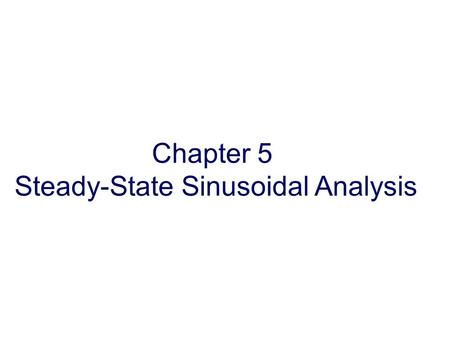 Chapter 5 Steady-State Sinusoidal Analysis. 1. Identify the frequency, angular frequency, peak value, rms value, and phase of a sinusoidal signal. 2.