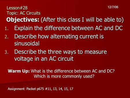 Lesson#28 Topic: AC Circuits Objectives: (After this class I will be able to) 1. Explain the difference between AC and DC 2. Describe how alternating current.