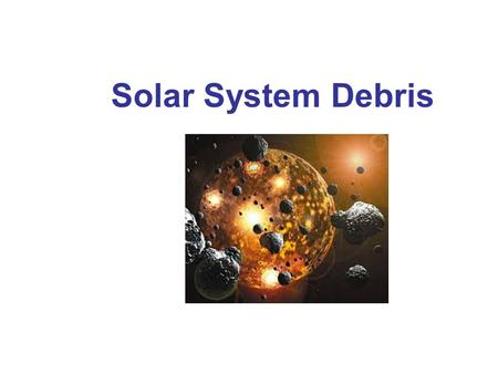 Solar System Debris. Asteroids Asteroids are relatively small. Most have eccentric orbits in the asteroid belt between Mars and Jupiter.