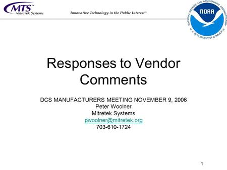 1 Responses to Vendor Comments DCS MANUFACTURERS MEETING NOVEMBER 9, 2006 Peter Woolner Mitretek Systems 703-610-1724.