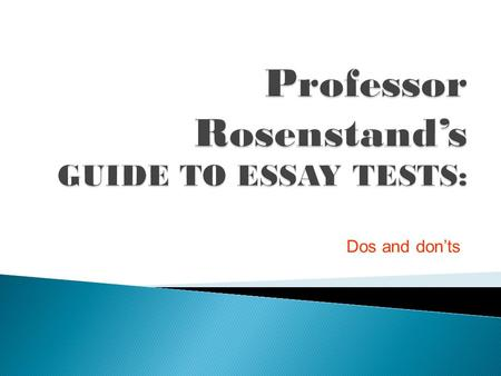 "Dos and don'ts. A Typical Essay Test: 2 essay questions. Answer 1 out of 2 (minimum length: 3 pages in a small ""Blue Book,"" maximum length: 6 pages)."