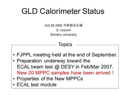 GLD Calorimeter Status Oct-26 2006 学術創成会議 S. Uozumi Shinshu University FJPPL meeting held at the end of September. Preparation underway toward the ECAL.