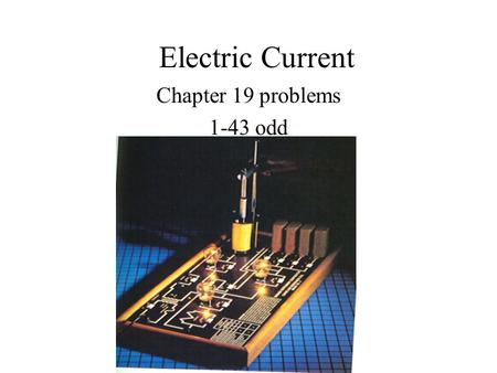 Electric Current Chapter 19 problems 1-43 odd OBJECTIVES 4 After studying the material of this chapter the student should be able to: 1. Explain how.