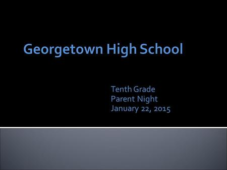 Tenth Grade Parent Night January 22, 2015.  Student-Parent-Counselor Communication  Graduation Plans and EOC  ACC and Dual Credit  Class Selection.