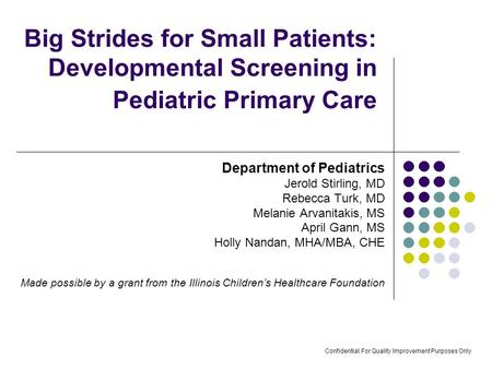 Big Strides for Small Patients: Developmental Screening in Pediatric Primary Care Department of Pediatrics Jerold Stirling, MD Rebecca Turk, MD Melanie.