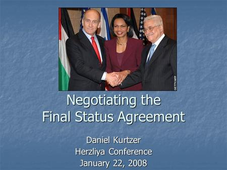 Negotiating the Final Status Agreement Daniel Kurtzer Herzliya Conference January 22, 2008.