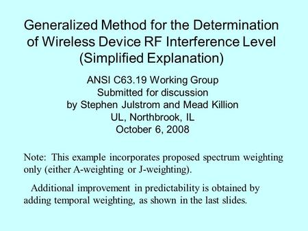 Generalized Method for the Determination of Wireless Device RF Interference Level (Simplified Explanation) ANSI C63.19 Working Group Submitted for discussion.
