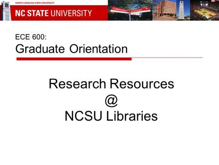 ECE 600: Graduate Orientation Research NCSU Libraries.
