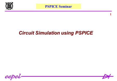 1 Circuit Simulation using PSPICE PSPICE Seminar.
