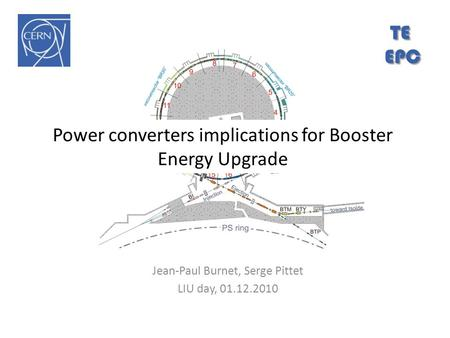 Power converters implications for Booster Energy Upgrade Jean-Paul Burnet, Serge Pittet LIU day, 01.12.2010 TEEPC.