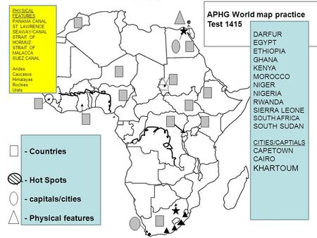 Africa APHG World map practice Test 1415 - Countries - Hot Spots - capitals/cities - Physical features DARFUR EGYPT ETHIOPIA GHANA KENYA MOROCCO NIGER.