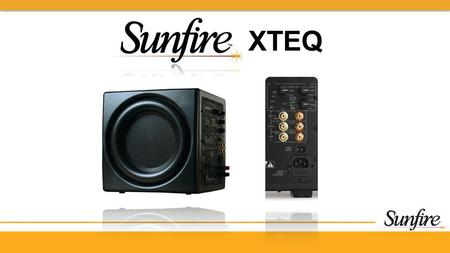 XTEQ. SUNFIRE BRAND POSITIONING  Sunfire designs, develops, manufactures and markets the smallest, most powerful speakers, subwoofers and amplifiers.