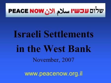 Israeli Settlements in the West Bank November, 2007 www.peacenow.org.il.