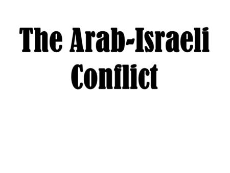 The Arab-Israeli Conflict. What is it all about? 2 Groups, Jews & Palestinian Arabs, claim the same land, Palestine, as their homeland.