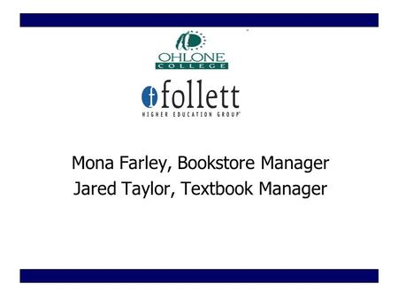 Mona Farley, Bookstore Manager Jared Taylor, Textbook Manager.