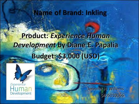 Name of Brand: Inkling Product: Experience Human Development by Diane E. Papalia Budget: $3,000 (USD) Jennifer H. Willems 5405010066.