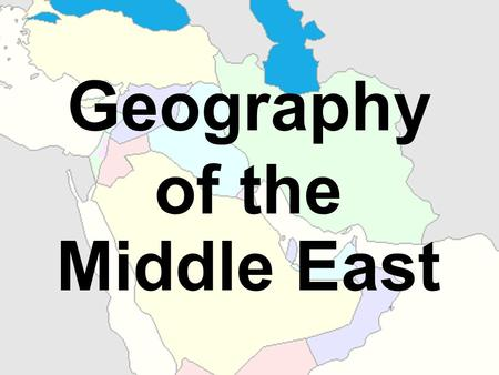 Geography of the Middle East. Essential Question: Where are the major physical features and nations of the Middle East located? Standards: SS7G5a. Locate.