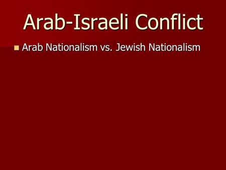 Arab-Israeli Conflict Arab Nationalism vs. Jewish Nationalism Arab Nationalism vs. Jewish Nationalism.