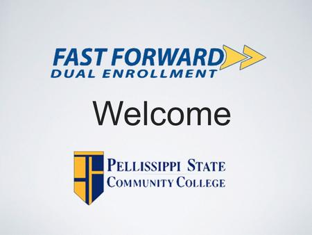 Welcome. WHAT IS FAST FORWARD? Take college-level classes while in high school Take any class for which students meet eligibility requirements.