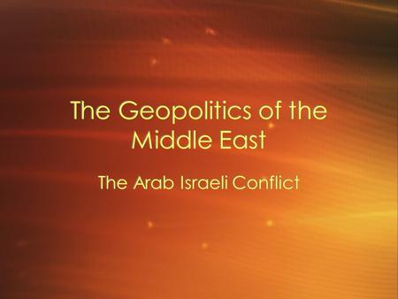 The Geopolitics of the Middle East The Arab Israeli Conflict.