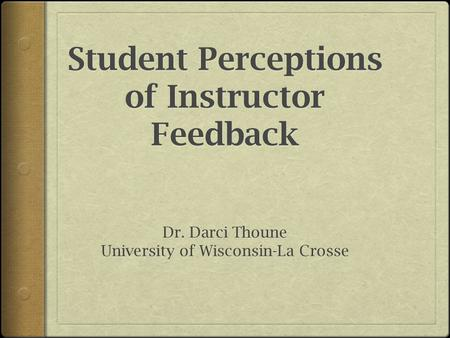 Background  Work as a writing program administrator (WPA)  Instructor assumptions about feedback  Some preliminary research questions.