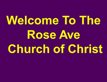 Welcome To The Rose Ave Church of Christ. Introduction: Enter by the narrow gate. For the gate is wide and the way is easy that leads to destruction,