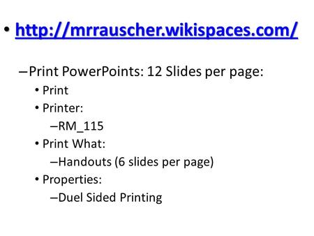 – Print PowerPoints: 12 Slides per page: Print Printer: