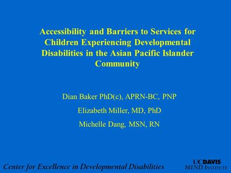 Accessibility and Barriers to Services for Children Experiencing Developmental Disabilities in the Asian Pacific Islander Community Dian Baker PhD(c),