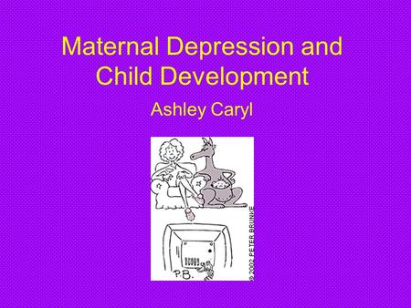 Maternal Depression and Child Development Ashley Caryl.