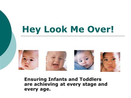 Hey Look Me Over! Ensuring Infants and Toddlers are achieving at every stage and every age.