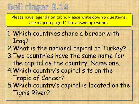 1.Which countries share a border with Iraq? 2.What is the national capital of Turkey? 3.Two countries have the same name for the capital as the country.