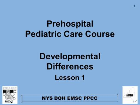 NYS DOH EMSC PPCC 1 Prehospital Pediatric Care Course Developmental Differences Lesson 1.